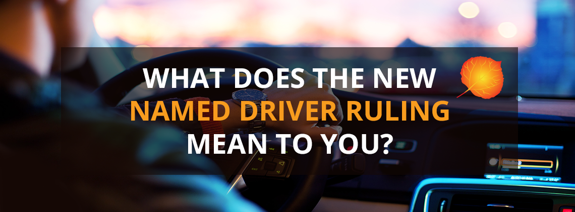 WHAT DOES THE NEW NAMED DRIVER RULING MEAN TO YOU