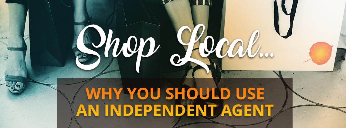 Shop local… Why you should use an Independent Agent